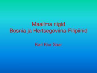 Maailma riigid Bosnia ja Hertsegoviina-Filipiinid