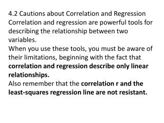 4.2 Cautions about Correlation and Regression Correlation and regression are powerful tools for