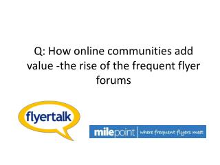 Q: How online communities add value -the rise of the frequent flyer forums