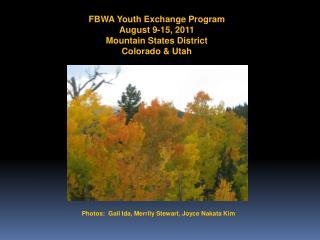 FBWA Youth Exchange Program August 9-15, 2011 Mountain States District Colorado & Utah