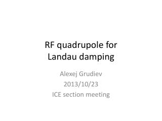 RF  quadrupole  for Landau damping