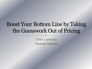 Boost Your Bottom Line by Taking the Guesswork Out of Pricing