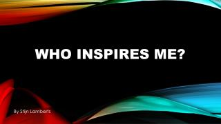 Who inspires me?