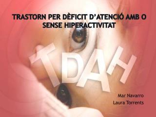 Trastorn per d�ficit d�atenci� amb o sense hiperactivitat