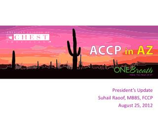 President's Update Suhail Raoof , MBBS, FCCP  August 25, 2012