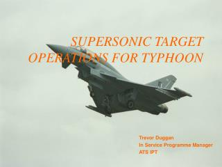 SUPERSONIC TARGET OPERATIONS FOR TYPHOON