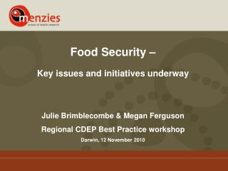 Food Security –  Key issues and initiatives underway Julie Brimblecombe & Megan Ferguson