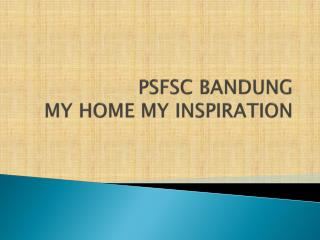 PSFSC BANDUNG MY HOME MY  INSPIRATION