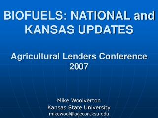 BIOFUELS: NATIONAL and KANSAS UPDATES  Agricultural Lenders Conference 2007