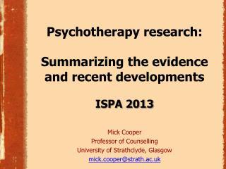 Psychotherapy  research:  Summarizing the evidence and recent developments ISPA  2013