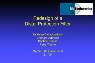 Redesign of a Distal Protection Filter  Sandeep Devabhakthuni Chenara Johnson Daphne Kontos Perry Tiberio  Mentor:  Dr.