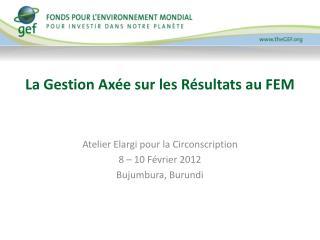 La Gestion A xée  sur les Résultats au FEM