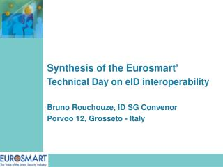 Synthesis of the Eurosmart' Technical Day on eID interoperability Bruno Rouchouze, ID SG Convenor
