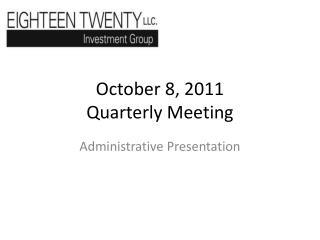 October 8, 2011  Quarterly Meeting