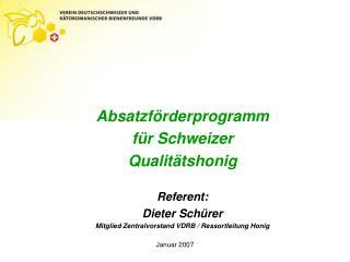 Absatzförderprogramm für Schweizer Qualitätshonig Referent: Dieter Schürer
