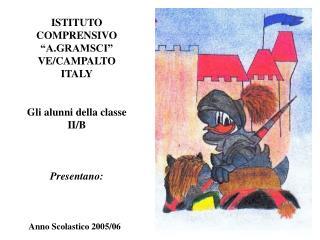 """ISTITUTO COMPRENSIVO  """"A.GRAMSCI"""" VE/CAMPALTO  ITALY Gli alunni della classe II/B Presentano:"""