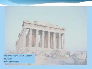 ANTIGUIDADE CLÁSSICA - GRÉCIA HISTÓRIA PROF.ª MARYELLA
