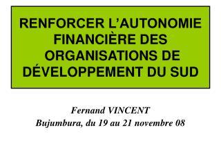 RENFORCER L'AUTONOMIE FINANCIÈRE DES   ORGANISATIONS DE DÉVELOPPEMENT DU SUD