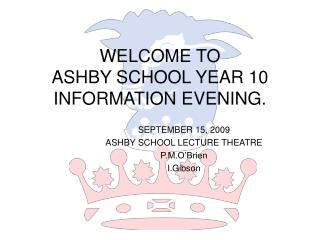 WELCOME TO  ASHBY SCHOOL YEAR 10 INFORMATION EVENING.