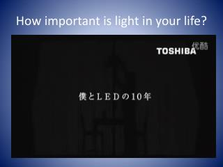 How important is light in your life?