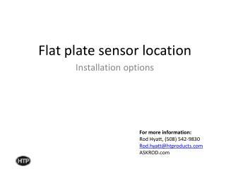 Flat plate sensor location