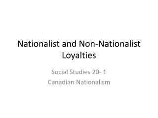 Nationalist and Non-Nationalist  Loyalties