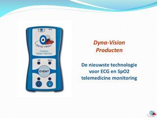 Dyna -Vision Producten De  nieuwste technologie voor  ECG en SpO2  telemedicine monitoring