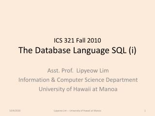 ICS 321 Fall 2010 The Database Language  SQL  ( i )