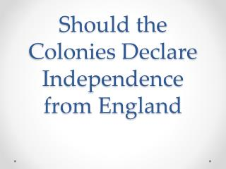 Should the Colonies Declare Independence from England