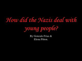 How did the Nazis deal with young people?