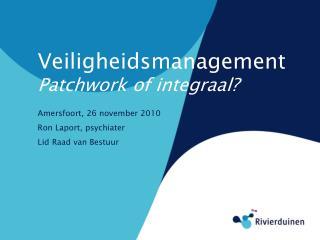 Veiligheidsmanagement Patchwork of integraal?
