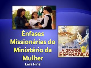 Ênfases Missionárias do Ministério da Mulher Leila  Hirle