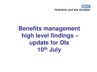 Benefits management  high level findings – update for DIs  10 th  July