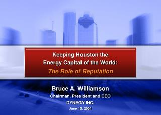 Bruce A. Williamson Chairman, President and CEO DYNEGY INC. June 15, 2004