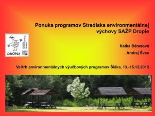 Ponuka programov Strediska environmentálnej výchovy SAŽP Dropie Katka Béresová Andrej Švec