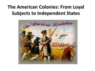 The American Colonies: From Loyal Subjects to Independent States