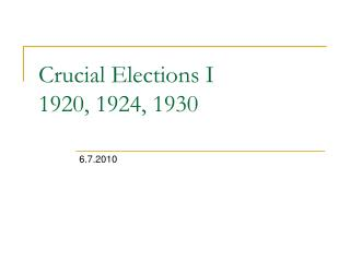 Crucial Elections I 1920, 1924, 1930