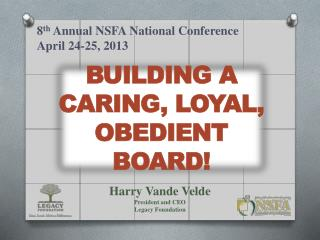 BUILDING A CARING, LOYAL, OBEDIENT  BOARD!