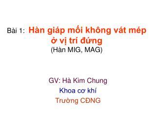 Bài 1:  Hàn giáp mối không vát mép  ở vị trí đứng (Hàn MIG, MAG)