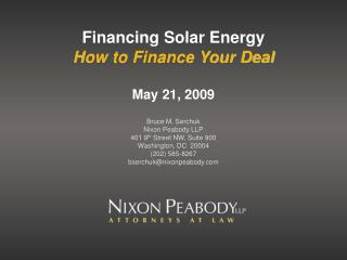 Financing Solar Energy How to Finance Your Deal May 21, 2009