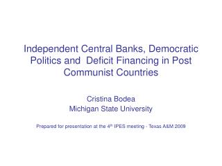 Independent Central Banks, Democratic Politics and  Deficit Financing in Post Communist Countries