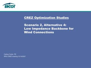 CREZ Optimization Studies Scenario 2, Alternative 4: Low Impedance Backbone for Wind Connections