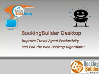 BookingBuilder Desktop Improve Travel Agent Productivity  and End the Web Booking Nightmare!
