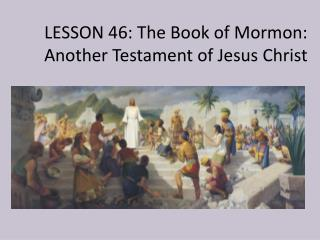LESSON 46: The Book of Mormon: Another Testament of Jesus Christ