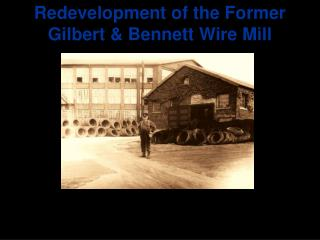 Redevelopment of the Former Gilbert & Bennett Wire Mill