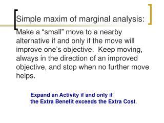 Simple maxim of marginal analysis: