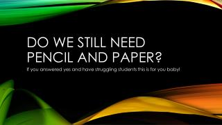Do we still need pencil and paper?