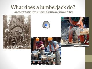 What does a lumberjack do? --an excerpt from a Free ESL class discussion of job vocabulary