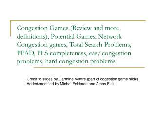Credit to slides by  Carmine Ventre  (part of cogestion game slide)