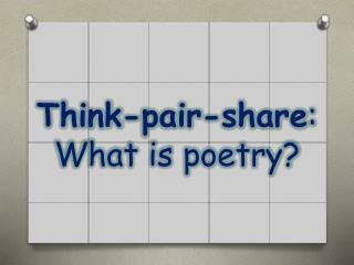 Think-pair-share : What is poetry?